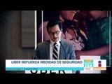 Uber México refuerza sus medidas de seguridad | Noticias con Francisco Zea