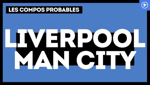 Liverpool-Manchester City : les compos probables