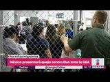 México presentará queja contra Estados Unidos ante la OEA | Noticias con Yuriria Sierra