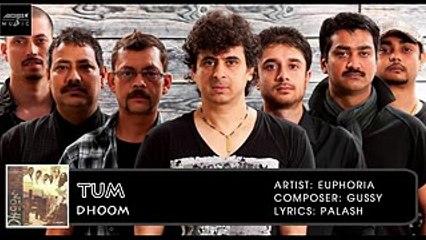 Tum | Palash Sen | Euphoria | Dhoom
