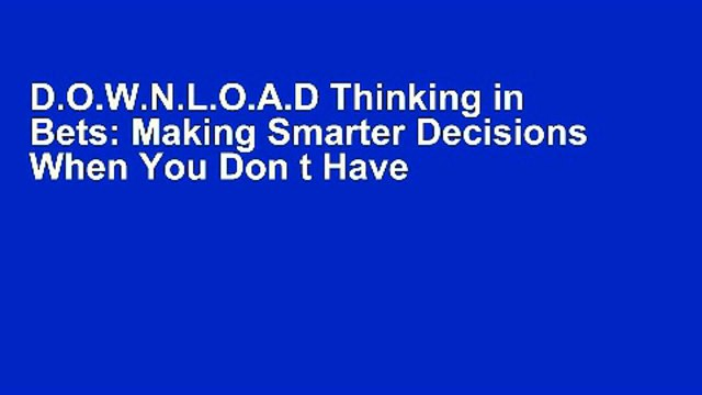 D.O.W.N.L.O.A.D Thinking in Bets: Making Smarter Decisions When You Don t Have All the Facts