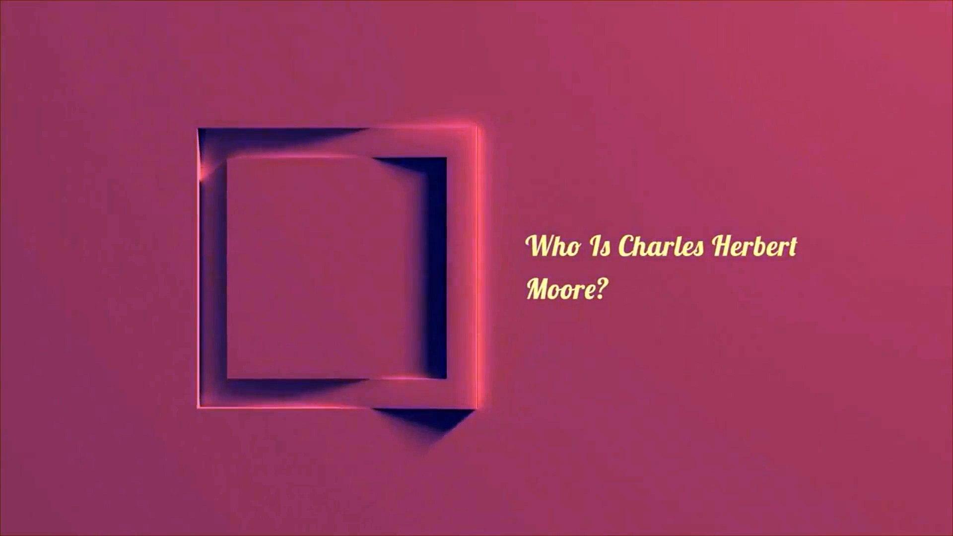Who Is Charles Herbert Moore?