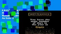F.R.E.E [D.O.W.N.L.O.A.D] 2019 Planner: You Have The Same Number Of Days In The Year As Guts: Guts