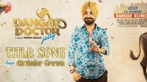 Dangar Doctor Jelly | Title Song | Ravinder Grewal, Geet Gambhir | Jay K | Punjabi Songs
