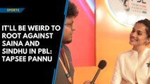 It'll be weird to root against Saina and Sindhu in PBL: Tapsee Pannu
