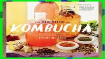 Popular The Big Book of Kombucha: Brewing, Flavoring, and Enjoying the Health Benefits of