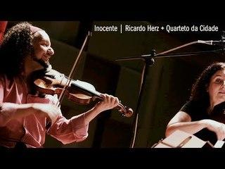 Inocente | Ricardo Herz + Quarteto da Cidade