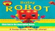 D.O.W.N.L.O.A.D [P.D.F] Baby Robot: A Beep-Buzz, Light-Up Story! [A.U.D.I.O.B.O.O.K]