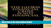 D.O.W.N.L.O.A.D [P.D.F] The Global Financial Crisis is NOT Financial [P.D.F]