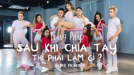 Sau Khi Chia Tay Thì Phải Làm Gì - Trang Pháp - Official Dance Practice