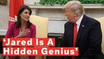 Nikki Haley Lauds Jared Kushner As 'Hidden Genius That No One Understands'