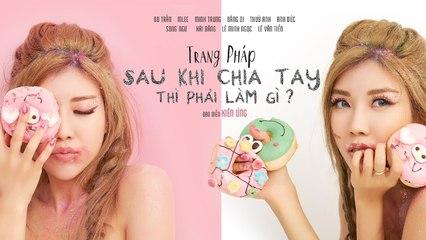 TRANG PHÁP - Sau Khi Chia Tay Thì Phải Làm Gì (Official MV) ft. Huniixo - Xillix - 4K