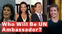 Who Will Replace Nikki Haley as U.N. Ambassador?