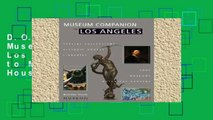 D.O.W.N.L.O.A.D [P.D.F] Museum Companion to Los Angeles: A Guide to Museums, Historic Houses,