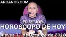EL MEJOR HOROSCOPO DE HOY ARCANOS Jueves 11 de Octubre de 2018