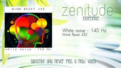 Mind Reset 432 - White noise - 145 Hz