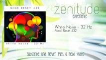 Mind Reset 432 - White Noise - 32 Hz