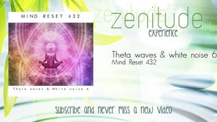 Mind Reset 432 - Theta waves & white noise 6