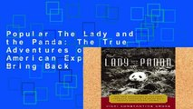 Popular The Lady and the Panda: The True Adventures of the First American Explorer to Bring Back