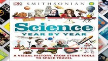 D.O.W.N.L.O.A.D Science Year by Year: A Visual History, from Stone Tools to Space Travel *Full
