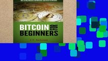 F.R.E.E [D.O.W.N.L.O.A.D] Bitcoin for Beginners: How to Buy Bitcoins, Sell Bitcoins, and Invest in