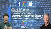 ORLM-307 : Données personnelles, comment se protéger ? Qui arrêtera Google et Facebook ?