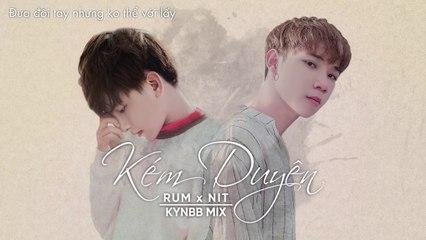 KÉM DUYÊN - RUM X NIT (KynBB Mix)