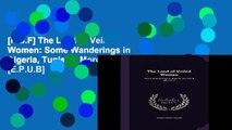 [P.D.F] The Land of Veiled Women: Some Wanderings in Algeria, Tunisia   Morocco [E.P.U.B]