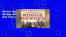 Review  Rogue Heroes: The History of the Sas, Britain s Secret Special Forces Unit That Sabotaged