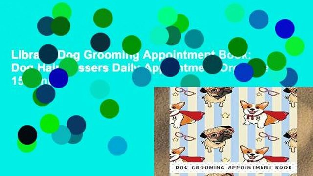 Library  Dog Grooming Appointment Book: Dog Hairdressers Daily Appointment Organizer, 15 Minute