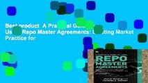 Best product  A Practical Guide to Using Repo Master Agreements: Existing Market Practice for