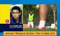Jangan terlalu selesa - Tan Cheng Hoe