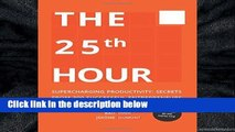 [P.D.F] The 25th Hour: Supercharging Productivity - Secrets from 300 Successful Entrepreneurs