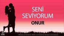 Seni Seviyorum ONUR - İsme Özel Aşk Şarkısı