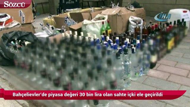 Bahçelievler'de piyasa değeri 30 bin lira olan sahte içki ele geçirildi