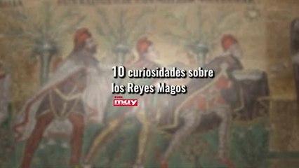 10 curiosidades sobre los Reyes Magos