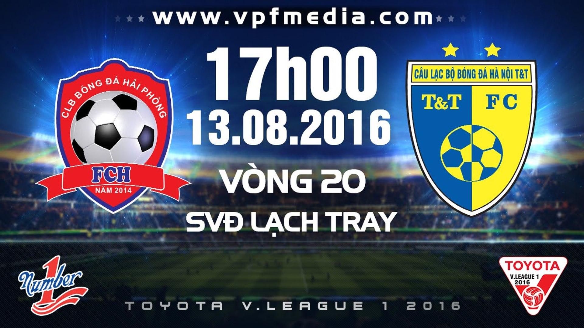 HẢI PHÒNG VS HÀ NỘI T&T – V.LEAGUE 2016   FULL