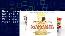 Best product  Vitamin K2 and the Calcium Paradox: How a Little-Known Vitamin Could Save Your Life
