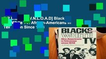 F.R.E.E [D.O.W.N.L.O.A.D] Blacks and White TV: African-Americans in Television Since 1948