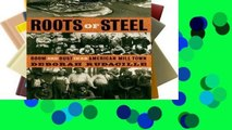 D.O.W.N.L.O.A.D [P.D.F] Roots of Steel: Boom and Bust in an American Mill Town [P.D.F]