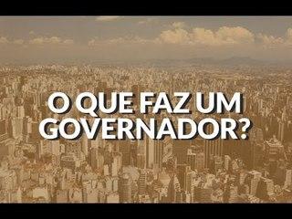O que faz um GOVERNADOR?