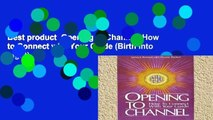 Best product  Opening to Channel: How to Connect with Your Guide (Birth Into Light)