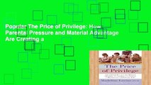Popular The Price of Privilege: How Parental Pressure and Material Advantage Are Creating a