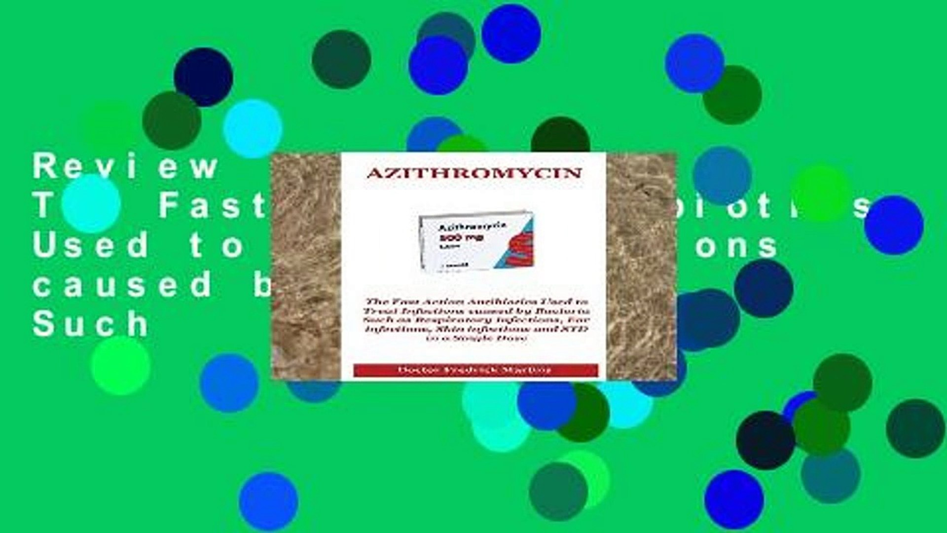 Review  Azithromycin: The Fast Action Antibiotics Used to Treat Infections caused by Bacteria Such