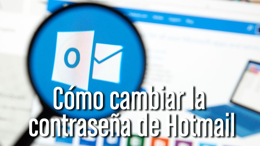 Cómo cambiar la clave de Hotmail paso a paso (Outlook)