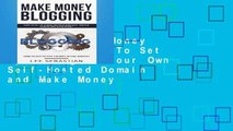 [P.D.F] Make Money Blogging: How To Set Up a Blog On Your Own Self-Hosted Domain and Make Money