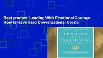 Best product  Leading With Emotional Courage: How to Have Hard Conversations, Create