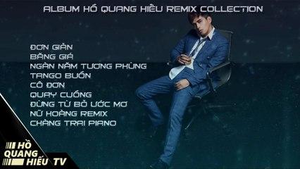 Hồ Quang Hiếu Remix Collection 2017