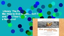 Library  The Problem Was Me: How to End Negative Self-Talk and Take Your Life to a New Level