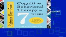 Library  Retrain Your Brain: Cognitive Behavioral Therapy in 7 Weeks: A Workbook for Managing